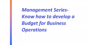 Management Series- Know how to develop a Budget for Business Operations Image