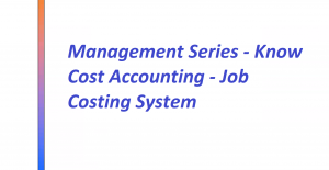 Management Series - Know Cost Accounting - Job Costing System Image