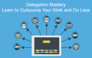 Delegation Mastery: Learn to Outsource Your Work and Do Less Image