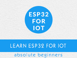 ESP32 for IoT Tutorial