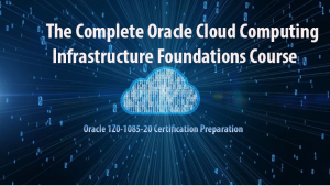 The Complete Oracle Cloud Computing Infrastructure Foundations 2020 Image