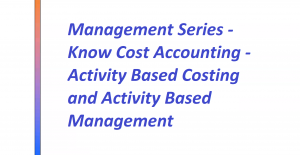 Management Series - Know Cost Accounting - Activity Based Costing and Activity Based Management Image