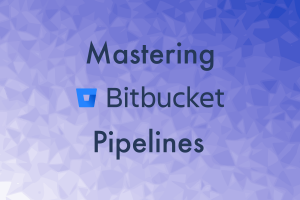 Mastering Bitbucket Pipelines for Continuous Integration and Continuous Deployment Image