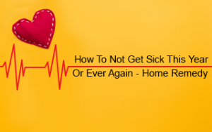 How to Not Get Sick This Year (or Ever Again) - Home Remedy Image