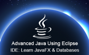 Advanced Java Using Eclipse IDE: Learn JavaFX & Databases Image