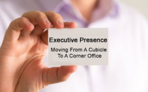 Executive Presence: Moving From A Cubicle To A Corner Office Image