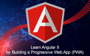 Learn Angular 8 by building a Progressive Web App (PWA) Image