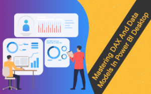 Mastering DAX and Data Models in Power BI Desktop Image