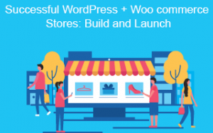 Successful WordPress + Woo commerce Stores: Build and Launch Image